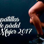 Las tendencias en zapatillas de pádel para mujer en 2017