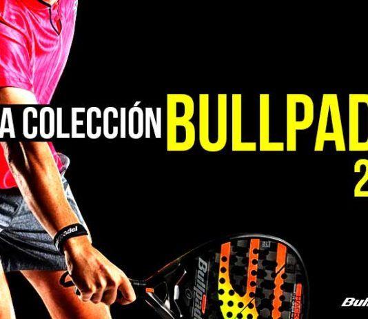 La nueva colección Bullpadel según Time2Padel.
